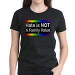 Hate is Not a Family Value Women's Dark T-Shirt