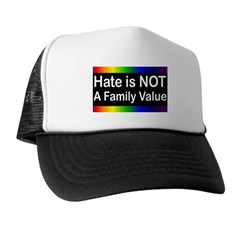 Hate is Not a Family Value Trucker Hat