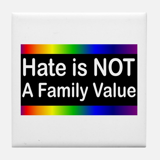 Hate is Not a Family Value Tile Coaster