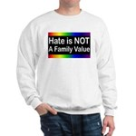 Hate is Not a Family Value Sweatshirt