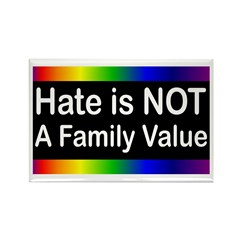 Hate is Not a Family Value Rectangle Magnet