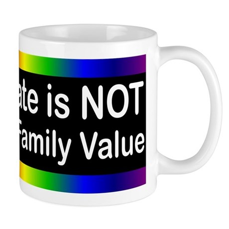 Hate is Not a Family Value Mug