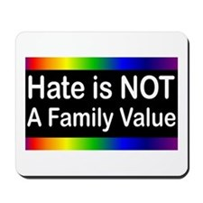 Hate is Not a Family Value Mousepad