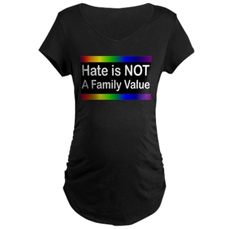 Hate is Not a Family Value Maternity Dark T-Shirt