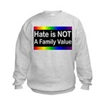 Hate is Not a Family Value Kids Sweatshirt