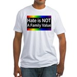 Hate is Not a Family Value Fitted T-Shirt