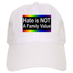 Hate is Not a Family Value Baseball Cap