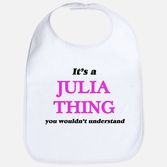 It's a Julia thing, you wouldn't Baby Bib