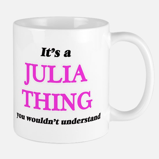 It's a Julia thing, you wouldn't unde Mugs