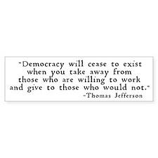 """""""Democracy will cease ..."""" Bumper Sticker"""