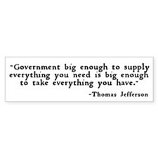 """Government big enough ..."" Bumper Sticker"