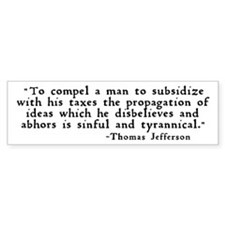 """subsidize with his taxes ..."" Bumper Sticker"