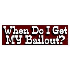 When Do I Get My Bailout bumper sticker