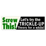 Trickle-Up Theory Bumper Sticker