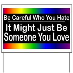 Be Careful Who You Hate Yard Sign