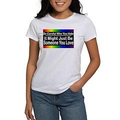 Be Careful Who You Hate Women's T-Shirt