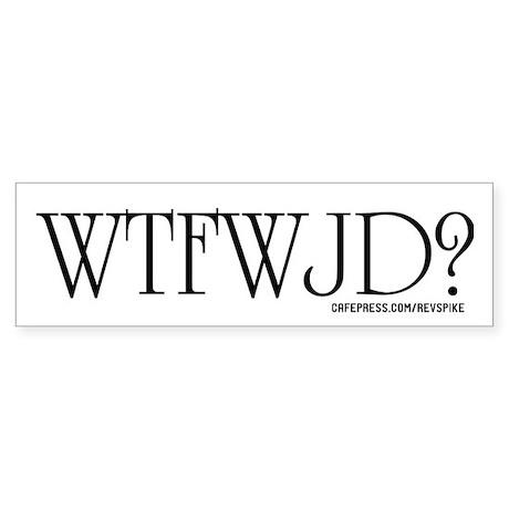 WTFWJD? Bumper Sticker AT COST!