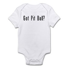 Got Pit Bull? Infant Bodysuit