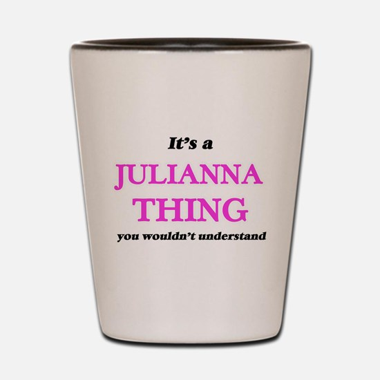 It's a Julianna thing, you wouldn&# Shot Glass