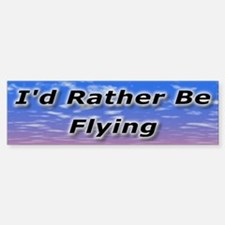 I'd Rather Be Flying Bumper Bumper Bumper Sticker