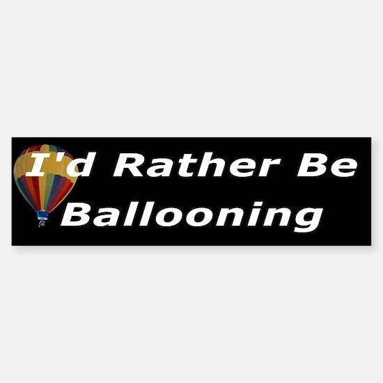 I'd Rather Be Ballooning Bumper Bumper Bumper Sticker