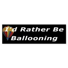 I'd Rather Be Ballooning Bumper Bumper Sticker