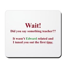 Did You Say Something Teacher? (Twilight) Mousepad