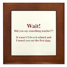 Did You Say Something Teacher? (Twilight) Framed T