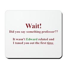 Did You Say Something Professor? (Twilight) Mousep