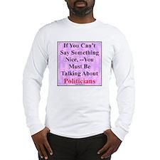 """Talk About Politicians"" Long Sleeve T-Shirt"