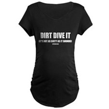 DIRT DIVE IT T-Shirt