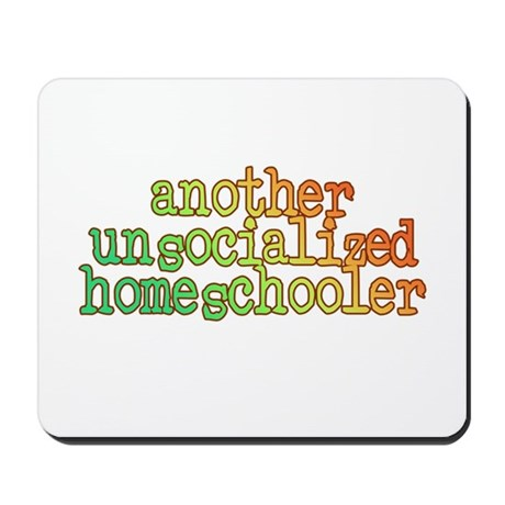 Unsocialized Homeschooler Mousepad
