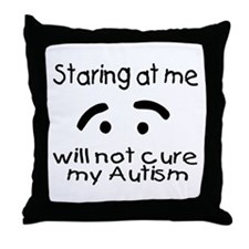 Staring At Me Will Not Cure My Autism Throw Pillow