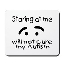Staring At Me Will Not Cure My Autism Mousepad