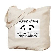 Staring At Me Will Not Cure My Autism Tote Bag