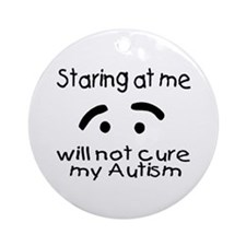 Staring At Me Will Not Cure My Autism Ornament (Ro