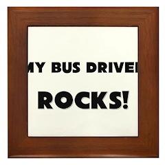 MY Bus Driver ROCKS! Framed Tile