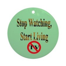 Stop Watching, Start Living Ornament (Round)