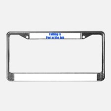 Falling is part of the job License Plate Frame
