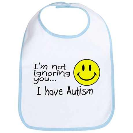 I'm Not Ignoring You, I Have Autism Bib