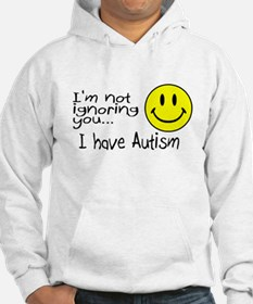 I'm Not Ignoring You, I Have Autism Hoodie