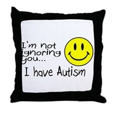 I'm Not Ignoring You, I Have Autism Throw Pillow