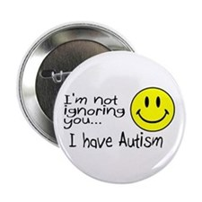 """I'm Not Ignoring You, I Have Autism 2.25"""" Button"""