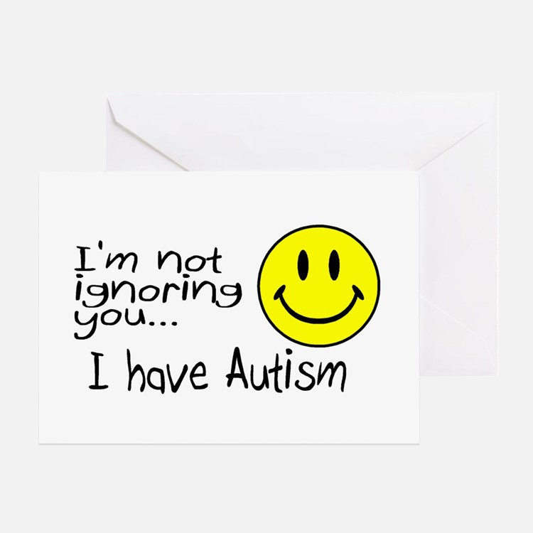 I'm Not Ignoring You, I Have Autism Greeting Card