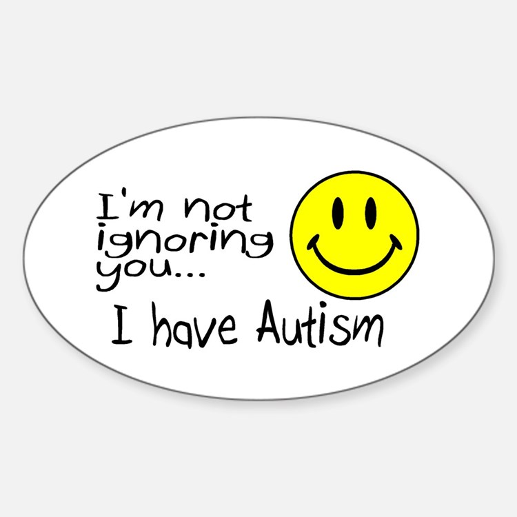 I'm Not Ignoring You, I Have Autism Oval Decal