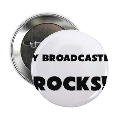 """MY Broadcaster ROCKS! 2.25"""" Button"""