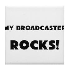 MY Broadcaster ROCKS! Tile Coaster