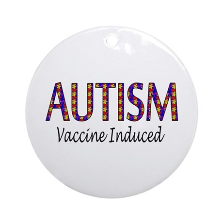 Autism, Vaccine Induced Ornament (Round)