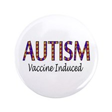 "Autism, Vaccine Induced 3.5"" Button"