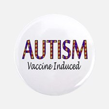 """Autism, Vaccine Induced 3.5"""" Button"""